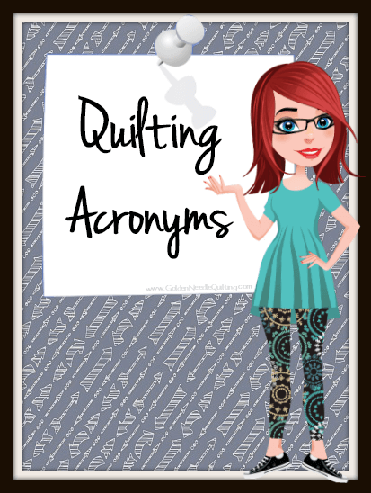 Quilting Acronyms, Abbreviations & Definitions